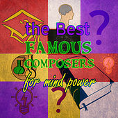 The Best Famous Composers for Mind Power – Better Concentration, Increase Brain Power, Study Skills, Exam Study Music, Focus on Learning by Various Artists