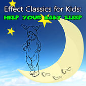 Effect Classics for Kids: Help Your Baby Sleep – Relaxing Piano & Harp Music, Baby Sleep Sounds, Music Box, Sleep Time & Lullabies, Childrens Songs by Various Artists