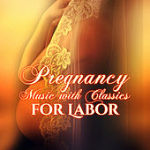Pregnancy Music with Classics for Labor – Enjoy the Best Time of Your Life, Relaxation for Mummy & Baby, Calm Down Your Baby, Classical Composers for Pregnant Mothers by Various Artists