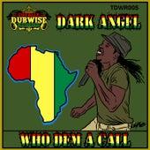 Who Dem a Call by Dark Angel