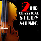 2 Hour Classical Study Music: Bach, Beethoven, Chopin, Debussy, Mozart & More! by Various Artists
