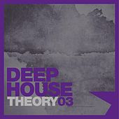 Deep House Theory, Vol. 3 by Various Artists