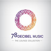 78 DECIBEL MUSIC (The Lounge Collection) by Various Artists