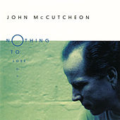 Nothing To Lose by John McCutcheon