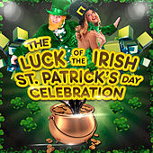 The Luck of the Irish - St. Patrick's Day Celebration by Various Artists