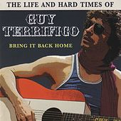 The Life and Hard Times of Guy Terrifico: Bring It Back Home by Matt