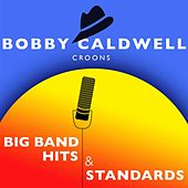 Bobby Caldwell Croons Big Band Hits & Standards by Bobby Caldwell