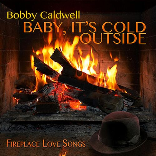 Baby, It's Cold Outside by Bobby Caldwell