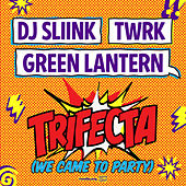 Trifecta (We Came To Party) by DJ Sliink