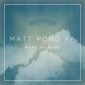 More No More by Matt Pond PA