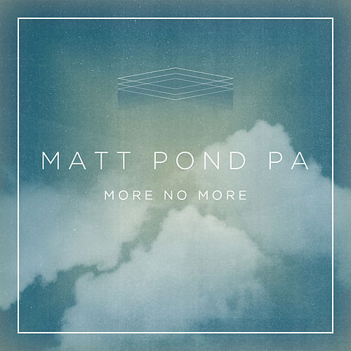 More No More by Matt Pond PA