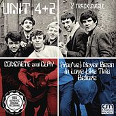 Concrete and Clay / (You've) Never Been in Love Like This Before - Single by Unit Four Plus Two