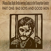 Rediscovering Lomax in the Evangeline Country Part One: Bad Boys and Good Men by Various Artists