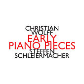 Christian Wolff: Early Piano Pieces by Steffen Schleiermacher