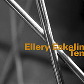 Ten by Ellery Eskelin