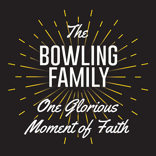 One Glorious Moment of Faith (Single) by The Bowling Family