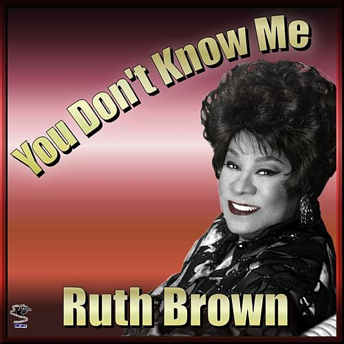 You Don't Know Me - Ruth Brown by Ruth Brown
