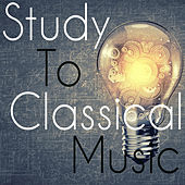 Study To Classical Music by Various Artists