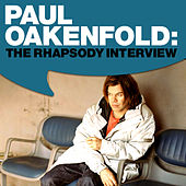 Paul Oakenfold: The Rhapsody Interview by Paul Oakenfold