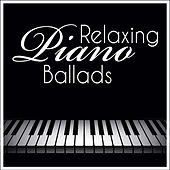 Relaxing Piano Ballads by Various Artists