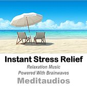 Instant Stress Relief (Relaxation Music Powered With Brainwaves) by Meditaudios