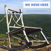 We Were Here by Sal Casabianca