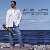 Everything Must Change by Michael Lington