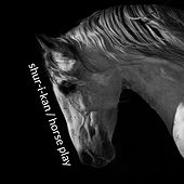 Horse Play EP by Shur-I-Kan