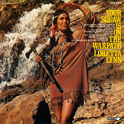 Your Squaw Is On The Warpath by Loretta Lynn