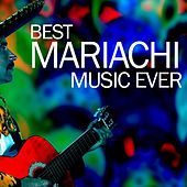 Best Mariachi Music Ever by Various Artists