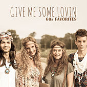 Give Me Some Lovin - 60s Favorites by Various Artists