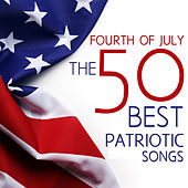 Fourth of July - The 50 Best Patriotic Songs for Independence Day: God Bless America, Star Spangled Banner, Taps, & More! by Various Artists