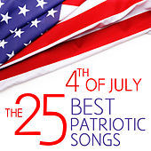 4th of July - The 25 Best Patriotic Songs for Independence Day by Various Artists
