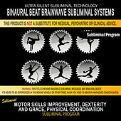 Motor Skills Improvement, Dexterity and Grace, Physical Coordination by Binaural Beat Brainwave Subliminal Systems