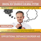 Oppositional Defiance Disorder Aid by Binaural Beat Brainwave Subliminal Systems