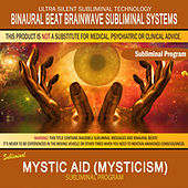 Mystic Aid (Mysticism) by Binaural Beat Brainwave Subliminal Systems