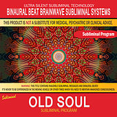Old Soul by Binaural Beat Brainwave Subliminal Systems