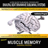 Muscle Memory by Binaural Beat Brainwave Subliminal Systems