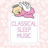 Classical Sleep Music by Various Artists