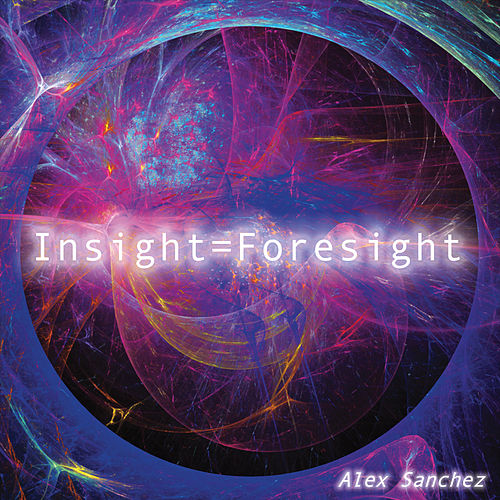 Insight = Foresight by Alex Sanchez