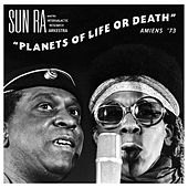 Planets Of Life Or Death: Amiens '73 by Sun Ra