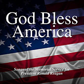 God Bless America – Songs of the Memorial Service for President Ronald Reagan by Various Artists