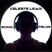 Sonic Fields by Celeste Lear
