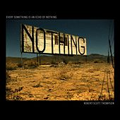 Every Something Is an Echo of Nothing by Robert Scott Thompson