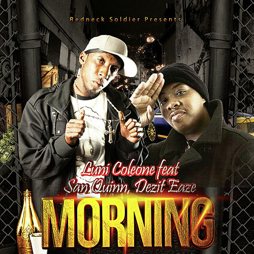 Morning (feat. San Quinn & Dezit Eaze) by Luni Coleone