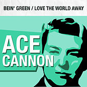 Bein' Green / Love the World Away by Ace Cannon