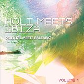 Holi Meets Ibiza, Vol. 1 (Oriental Meets Balearic ) by Various Artists
