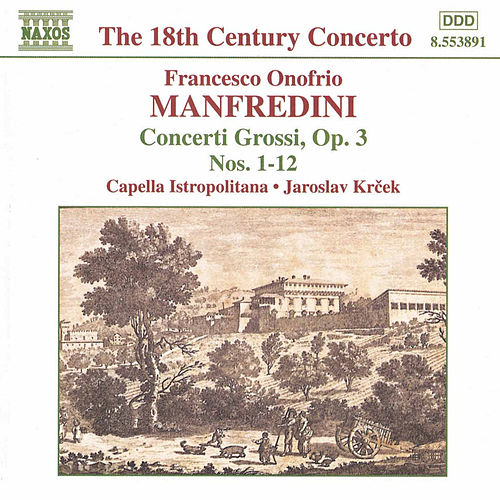 Concerti Grossi Op. 3, Nos. 1 - 12 by Francesco Onofrio Manfredini