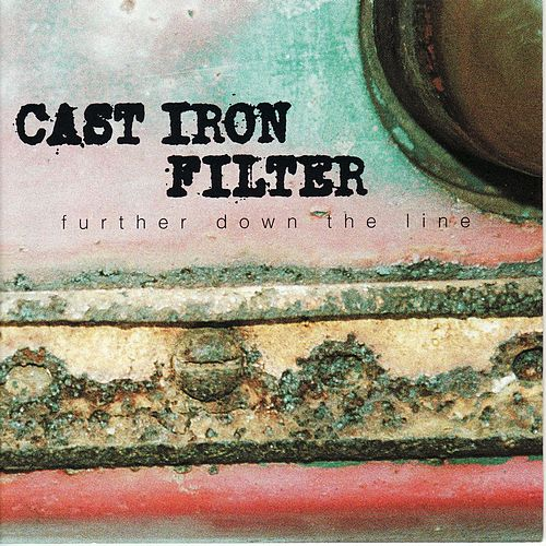 Further Down the Line by Cast Iron Filter