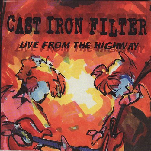 Live from the Highway by Cast Iron Filter